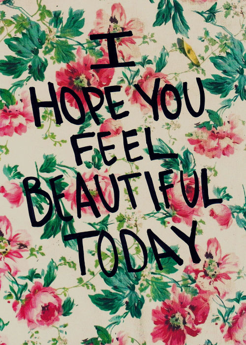 I Hope You Feel Beautiful Today Pictures, Photos, and