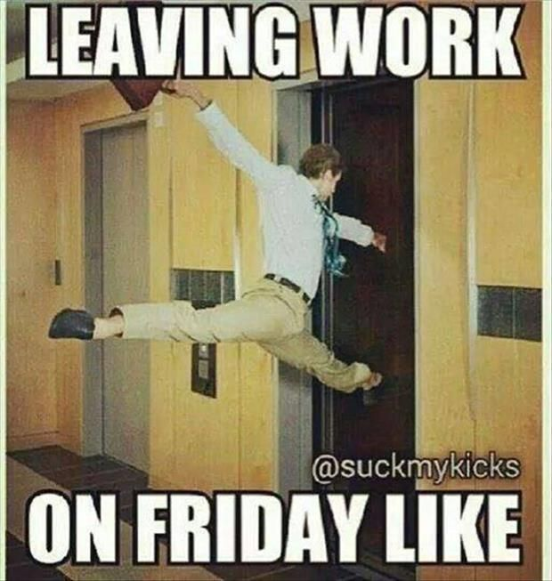 Funny Pictures About Friday: Leaving Work On Friday Pictures, Photos, And Images For