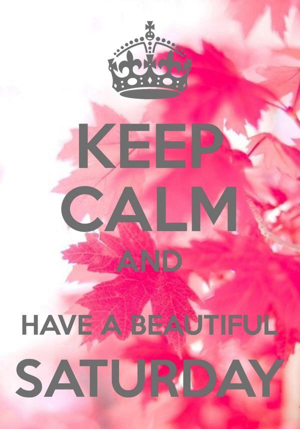 Keep Calm And Have A Beautiful Saturday Pictures Photos