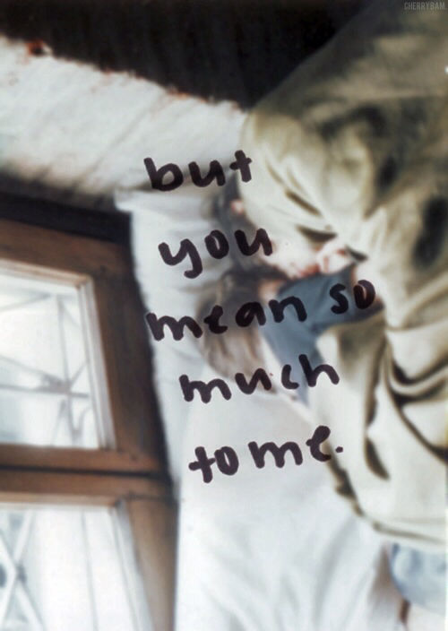 You Mean So Much To Me Pictures, Photos, and Images for Facebook ... You Mean So Much To Me Quotes Tumblr