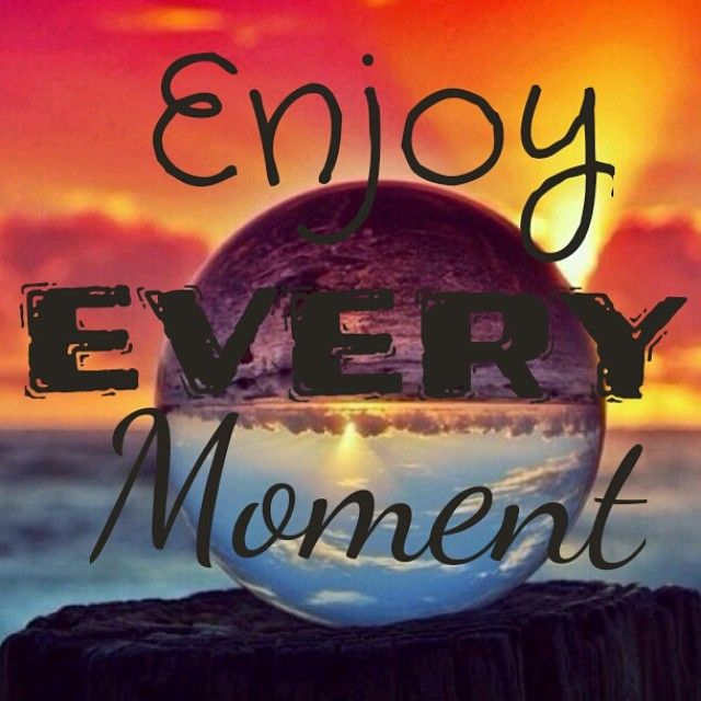 every of moment_Enjoy Every Moment Pictures, Photos, and Images for Facebook, Tumblr, Pinterest, and ...