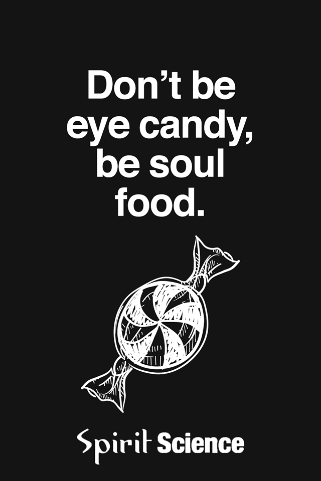 Don T Be Eye Candy Be Soul Food Quote Meaning: Don't Be Eye Candy, Be Soul Food Pictures, Photos, And
