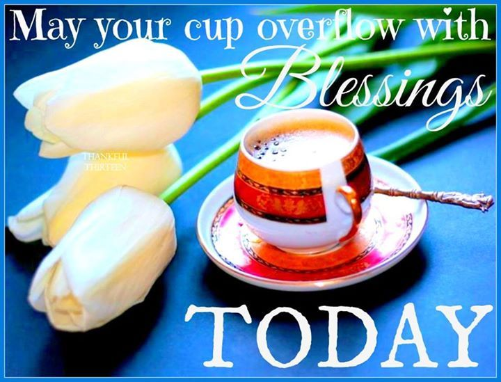 May Your Cup Overflow With Blessings Pictures Photos And