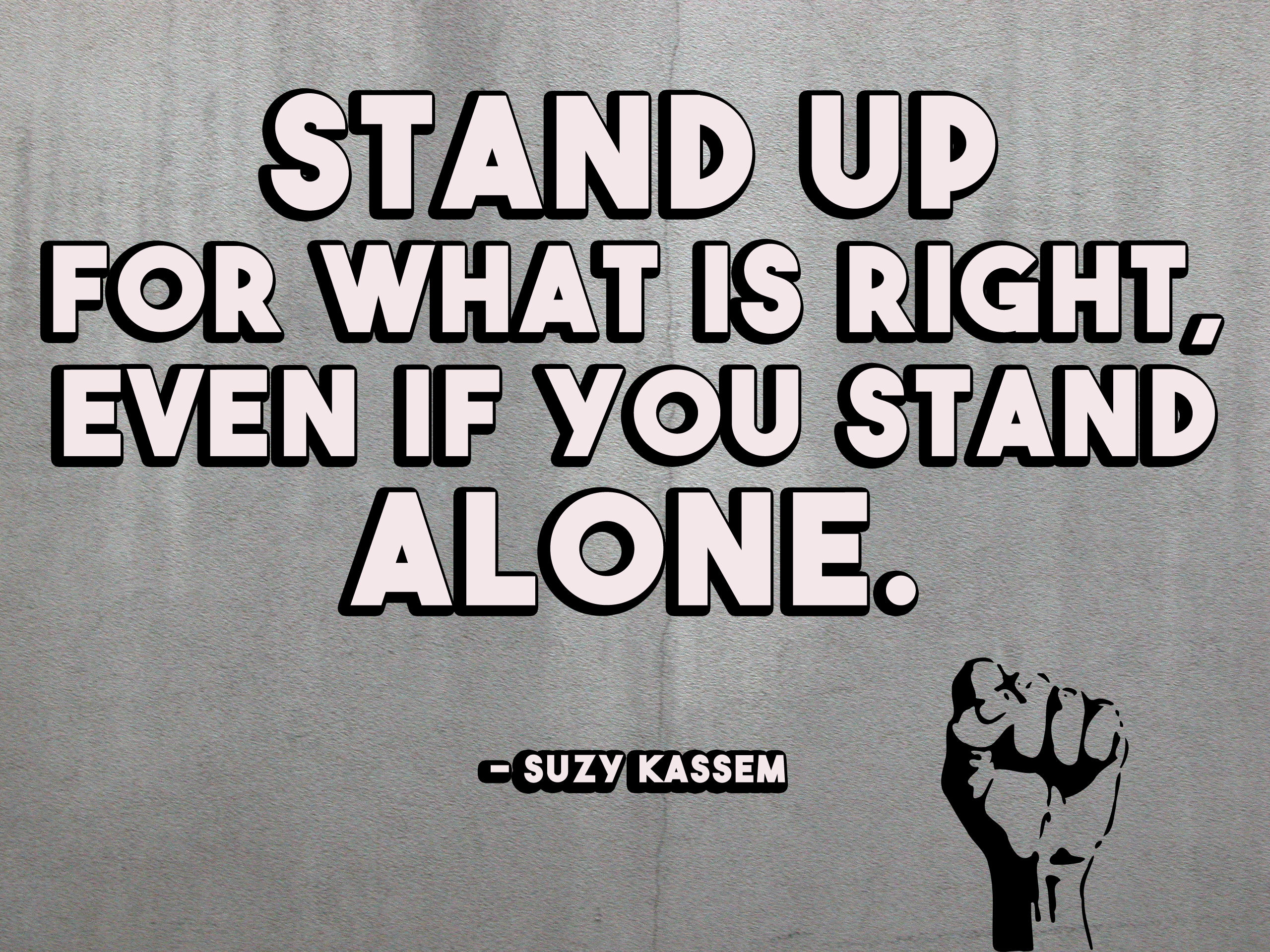 Stand Up Quotes Stand Up For What Is Right Even If You Stand Alone. Suzy Kassem  Stand Up Quotes