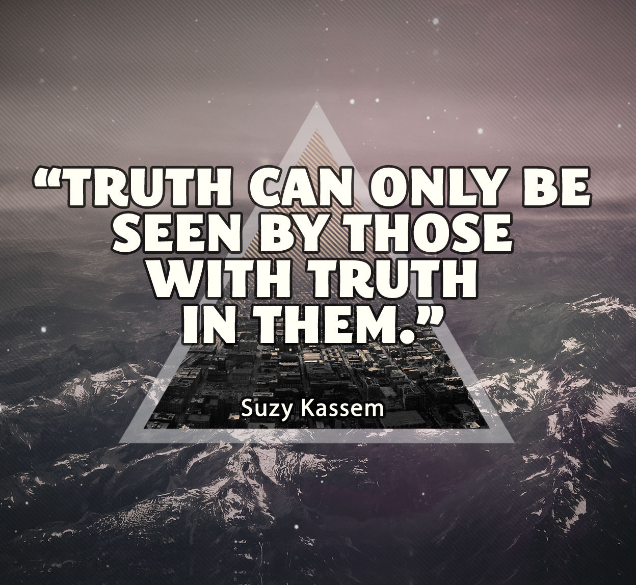 Truth Can Only Be Seen By Those With Truth In Them. Suzy ...