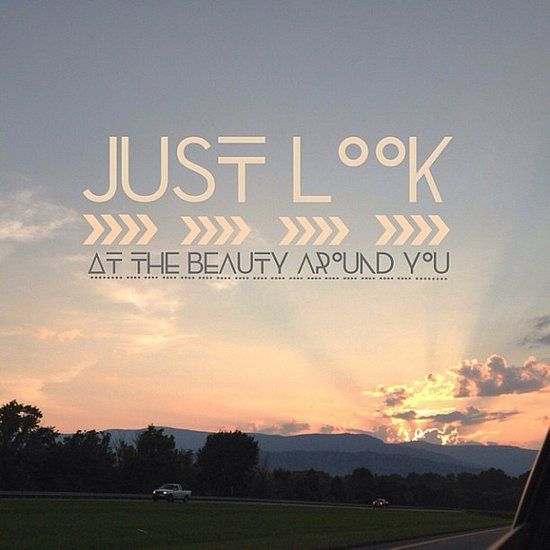 Just Look At The Beauty Around You Pictures Photos And