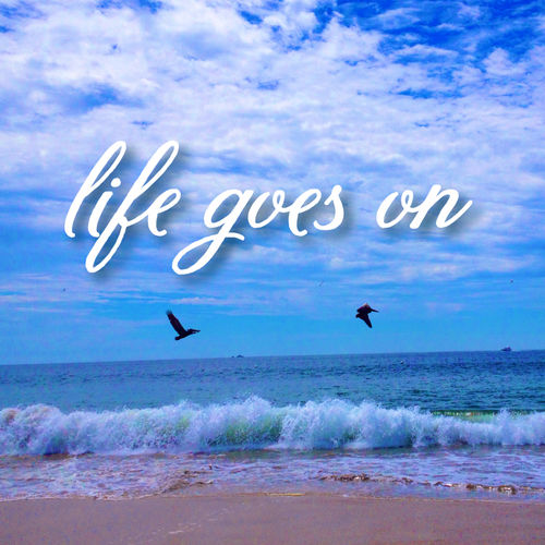 Life Goes On Pictures Photos And Images For Facebook