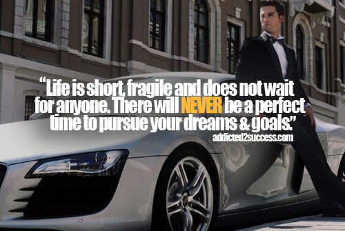 There Will Never Be A Perfect Time To Pursue Your Dreams