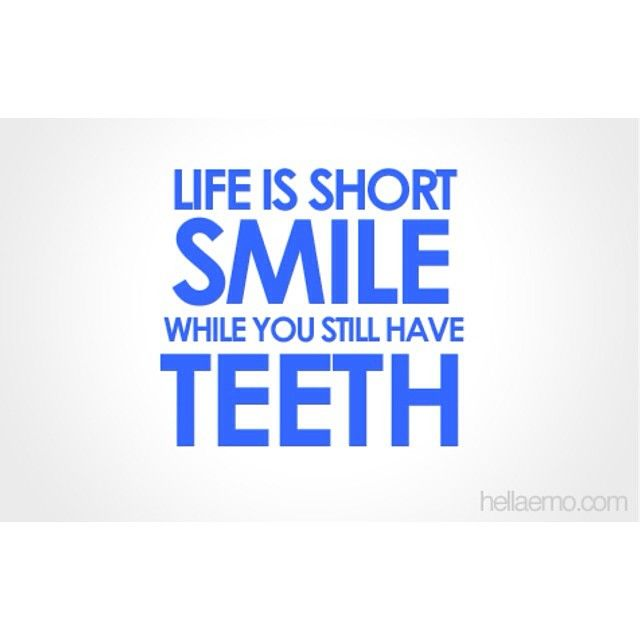 Short Hilarious Quotes About Life: Life Is Short, Smile While You Still Have Teeth Pictures