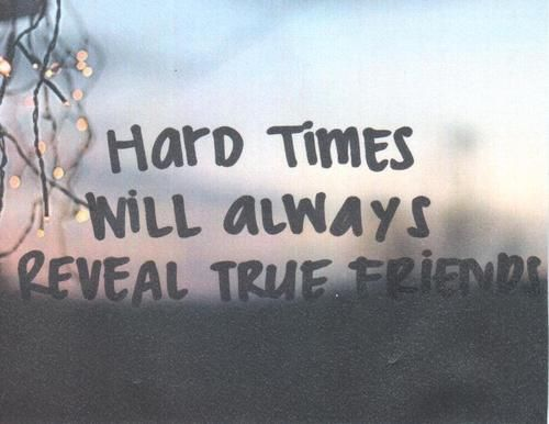 Hard Time Quotes About Life: Hard Times Will Always Reveal True Friends Pictures