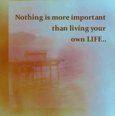 nothing is more important than living your own life pictures photos