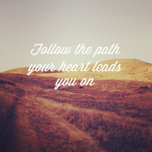 Life Path Quote: Follow The Path Your Heart Leads You On Pictures, Photos