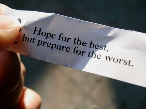 Hoping For the Best - Preparing For the Worst