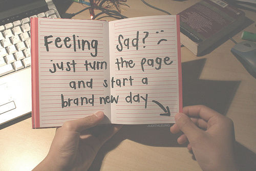 Brand New Love Quotes: Feeling Sad, Just Turn The Paste And Start A Brand New Day