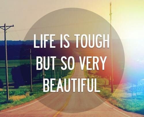 Tough Life Quotes Tumblr: Life Is Tough But So Very Beautiful Pictures, Photos, And