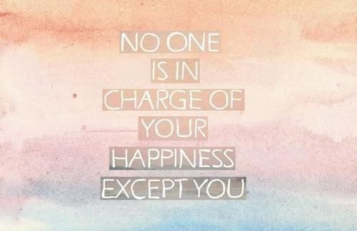 No One Is In Charge Of Your Happiness Except You Pictures