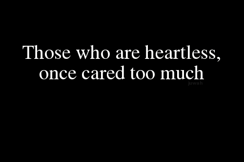 those who are heartless once cared too much pictures