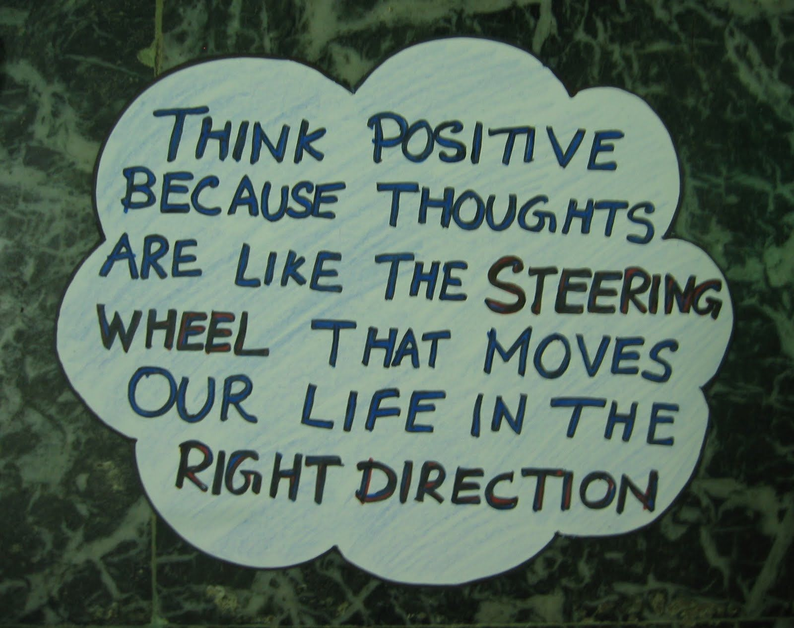 Think Positive Because Thoughts Are Like Steering Wheels