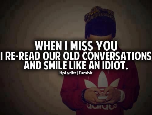 When I Miss You, I Re-read Our Old Conversations And Smile