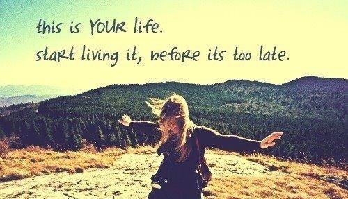 This Is Your Life, Start Living It Before Its Too Late