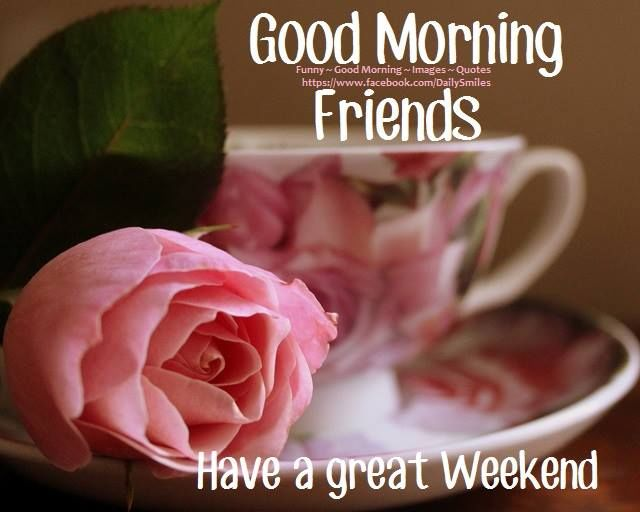 Good morning have a great weekend pictures photos and images for facebook tumblr pinterest - Week end a nice ...