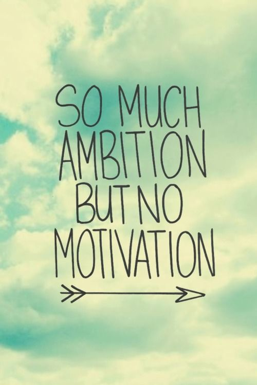 Quote Of The Day Motivation: So Much Ambition But No Motivation Pictures, Photos, And