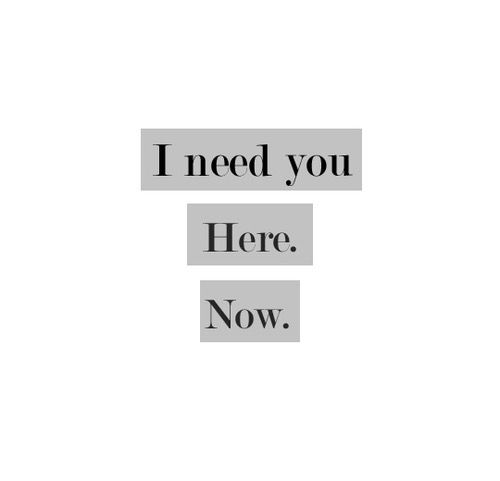 i need you i want you come over here