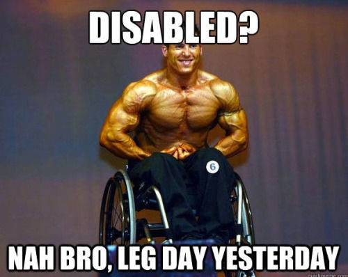 Funny Meme About Leg Day : Disabled nah bro leg day yesterday pictures photos and