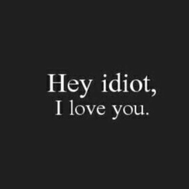 I Love You More Than Quotes: Hey Idiot I Love You Pictures, Photos, And Images For