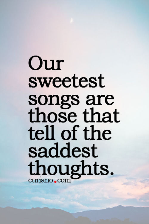 Our Sweetest Songs Are Those That Tell Of The Saddest