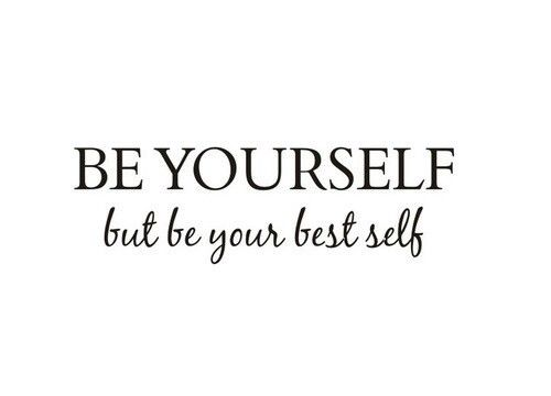 Be Yourself But Be Your Best Self Pictures, Photos, and ...