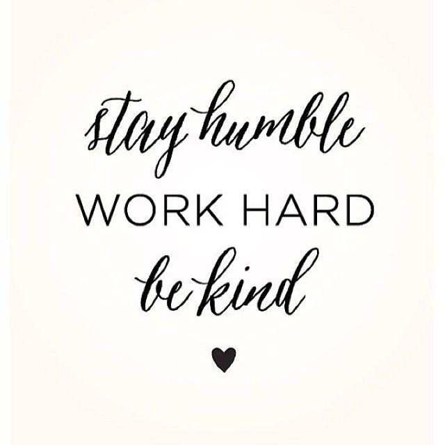 Stay Humble, Work Hard, Be Kind Pictures, Photos, and ...
