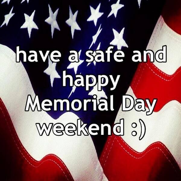 Image result for have a good and safe memorial day weekend