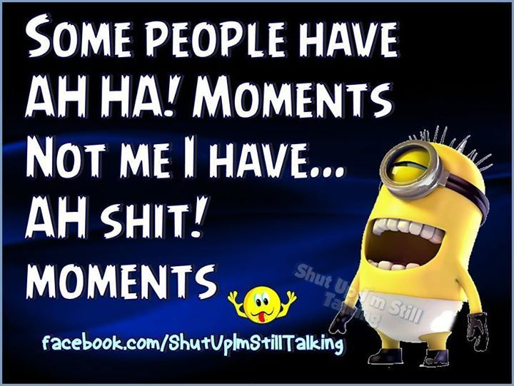 People Quotes Sayings Pictures And Images: Some People Have Aha Moments Not Me I Have... Pictures