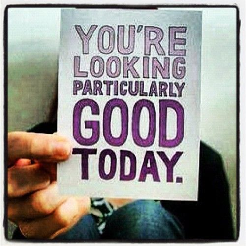 You Are Looking Particularly Good Today Pictures, Photos