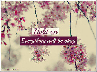 Hold On Everything Will Be Okay Pictures, Photos, and ...