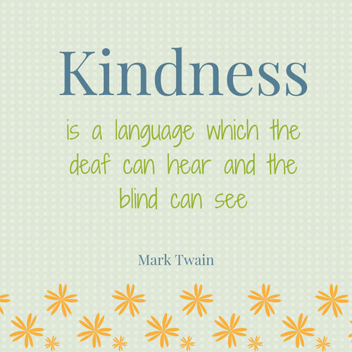 Quotes About Love: Kindness Is A Language Which The Deaf Can Hear And The