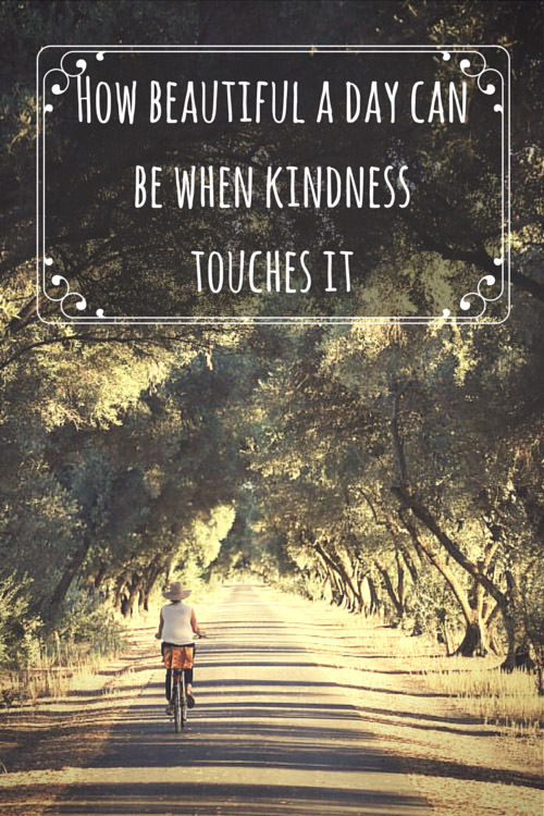 How Beautiful A Day Can Be When Kindness Touches It