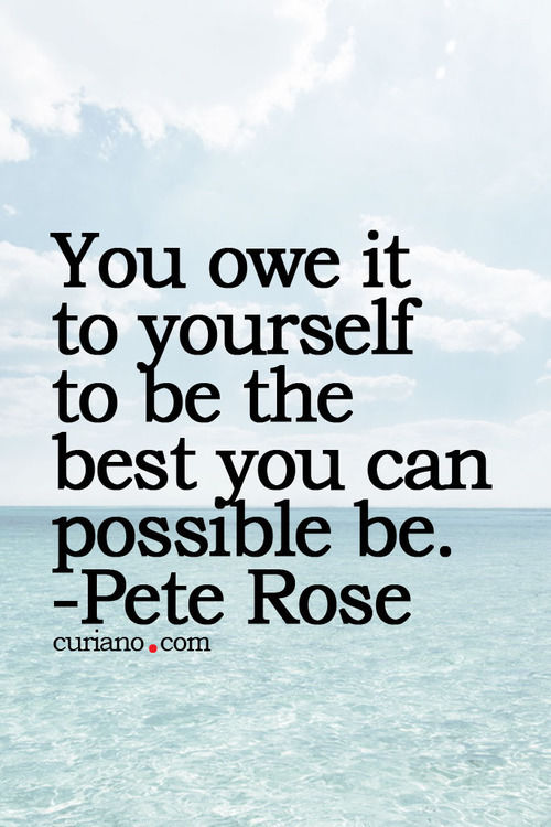 You Owe It To Yourself To Be The Best You Can Possibly Be Pictures