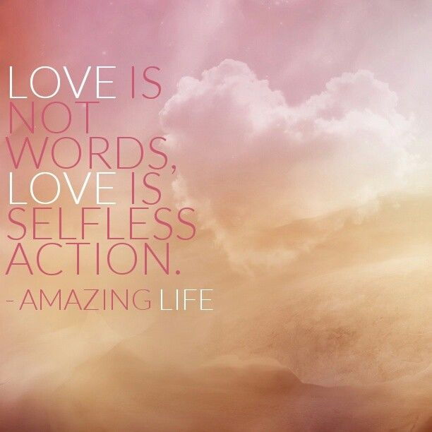 Love Is Not Words Love Is Selfless Action