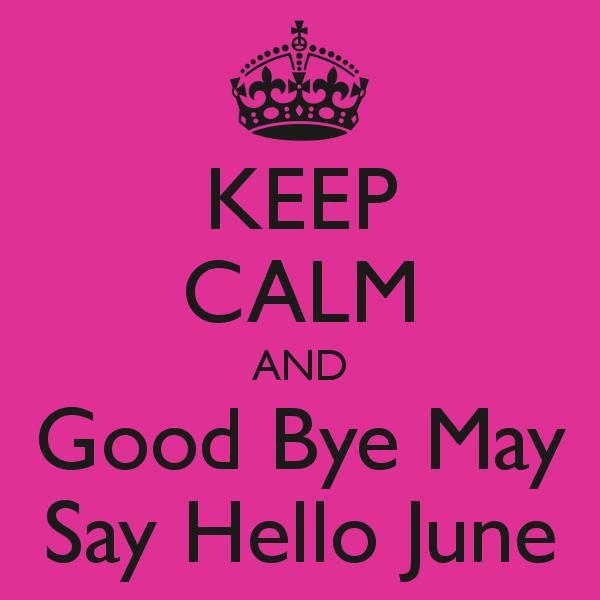 Great Keep Calm And Goodbye May, Say Hello June
