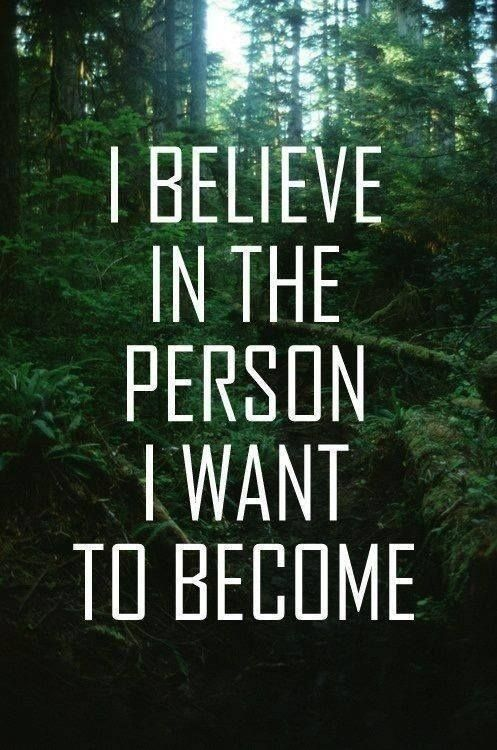 I Believe In The Person I Want To Become Pictures, Photos ...