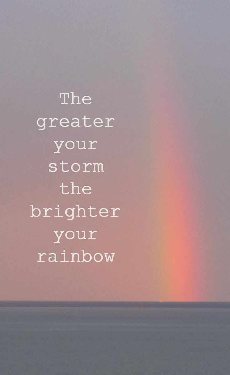Pinterest All Quotes: The Greater Your Storm The Brighter Your Rainbow Pictures