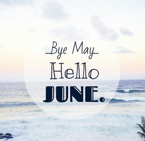Bye May, Hello June Pictures, Photos, and Images for Facebook, Tumblr, Pinter...