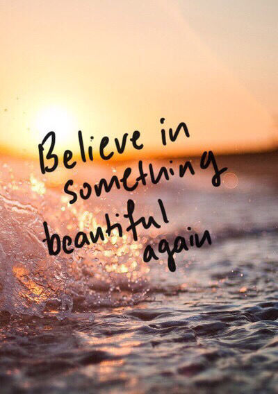Believe In Something Beautiful Again Pictures, Photos, and
