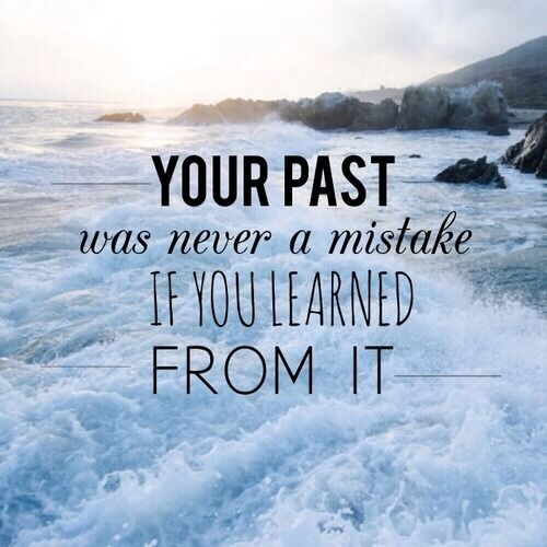 Quotes About Past Friends: Your Past Was Never A Mistake If You Learned From It