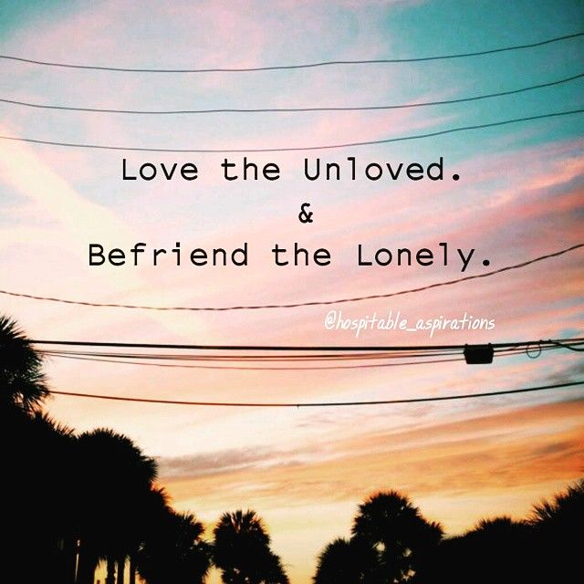 Love The Unloved And Befriend The Lonely Pictures Photos