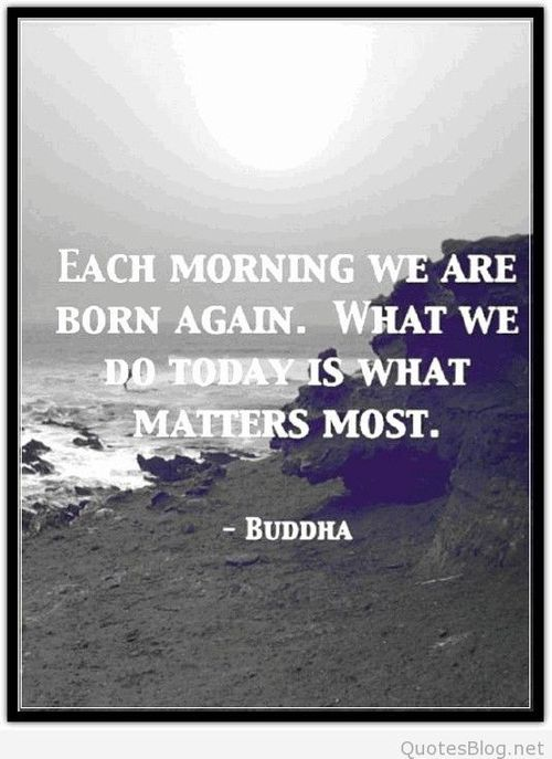 Each Morning We Are Born Again What We Do Today Is What: Each Morning We Are Born Again Pictures, Photos, And