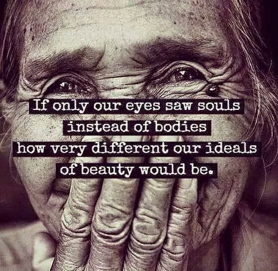 If Only Our Eyes Saw Souls Instead Of Bodies Pictures