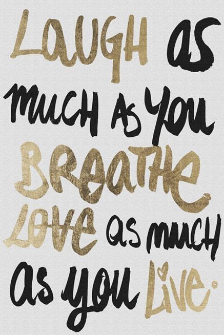 Pinterest Inspirational Love Quotes: Laugh As Much As You Breathe, Love As Much As You Live